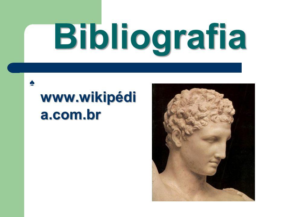 Bibliografia www.wikipédi a.com.br ♠ www.wikipédi a.com.br