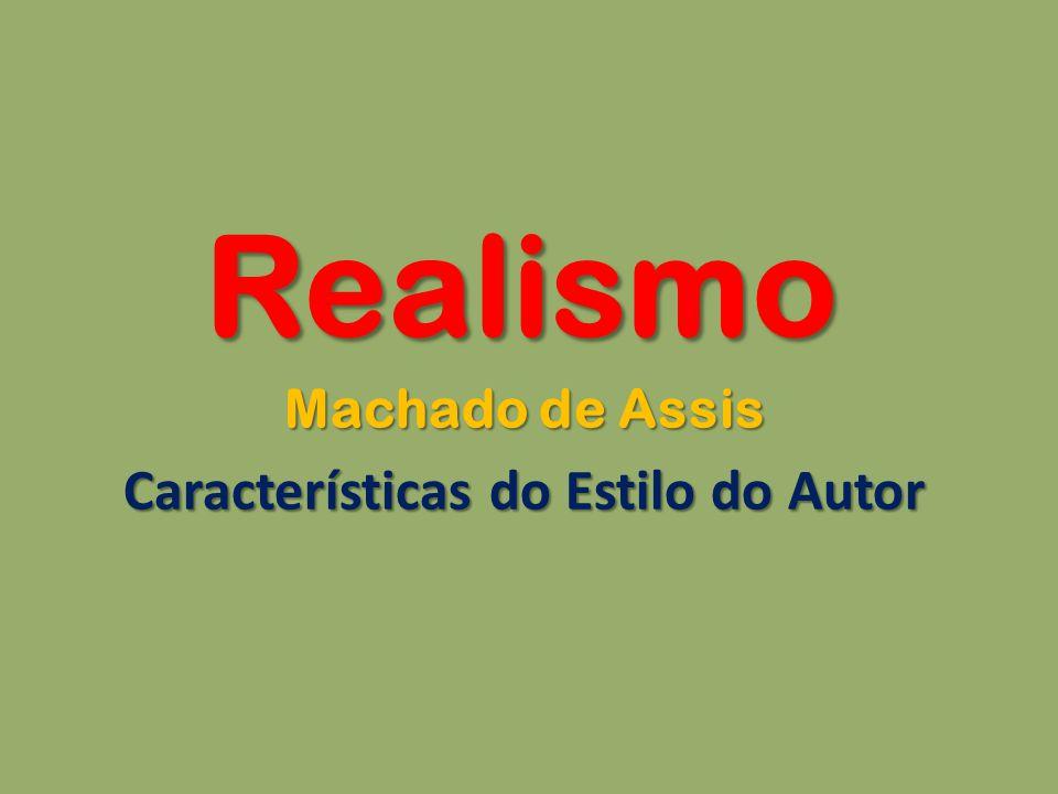 Realismo Machado de Assis Características do Estilo do Autor