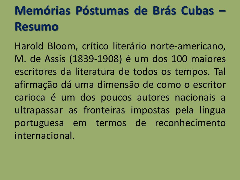 Memórias Póstumas de Brás Cubas – Resumo Harold Bloom, crítico literário norte-americano, M. de Assis (1839-1908) é um dos 100 maiores escritores da l