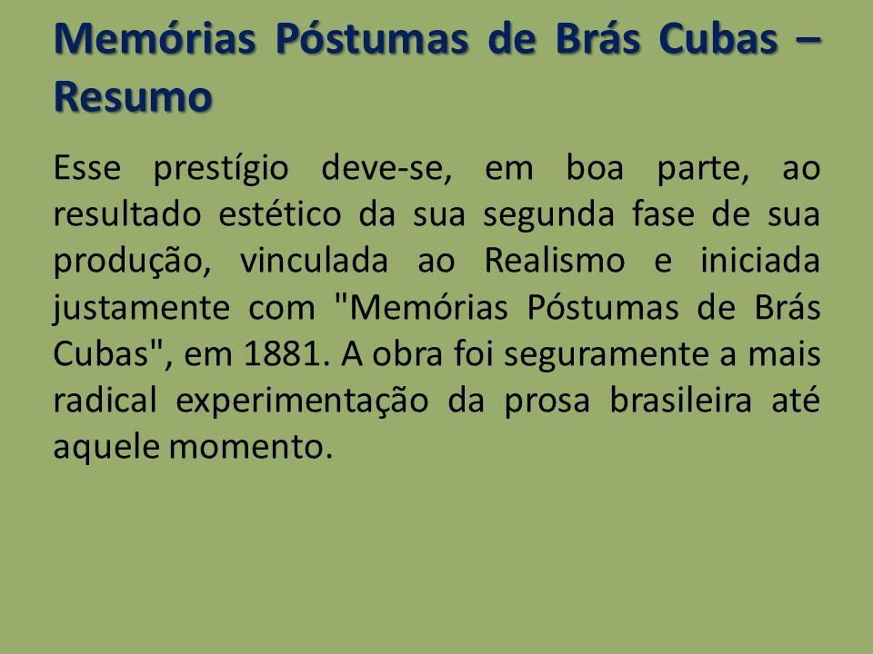 Memórias Póstumas de Brás Cubas – Resumo Esse prestígio deve-se, em boa parte, ao resultado estético da sua segunda fase de sua produção, vinculada ao