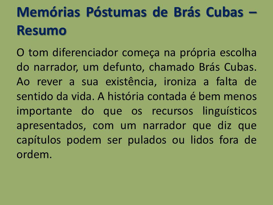 Memórias Póstumas de Brás Cubas – Resumo O tom diferenciador começa na própria escolha do narrador, um defunto, chamado Brás Cubas. Ao rever a sua exi