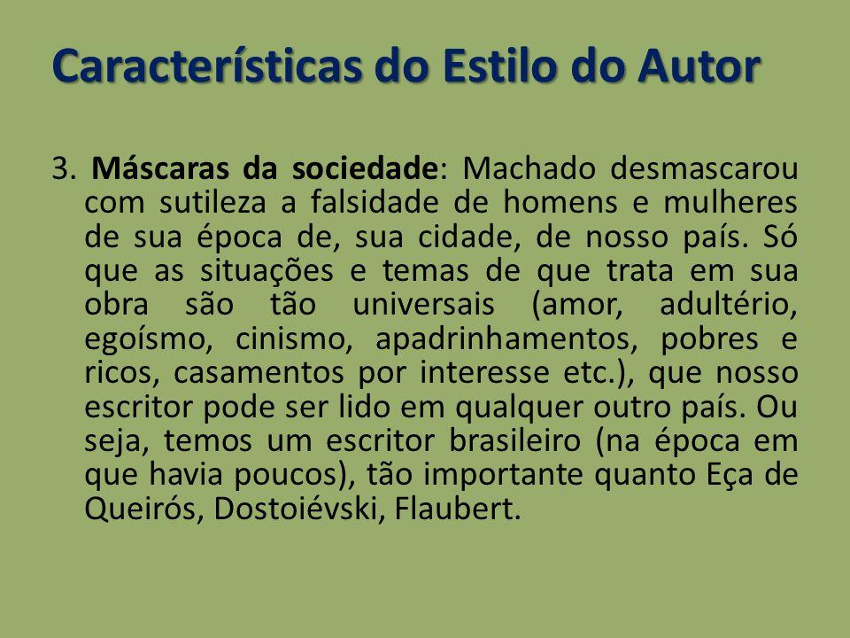 Características do Estilo do Autor 3. Máscaras da sociedade: Machado desmascarou com sutileza a falsidade de homens e mulheres de sua época de, sua ci