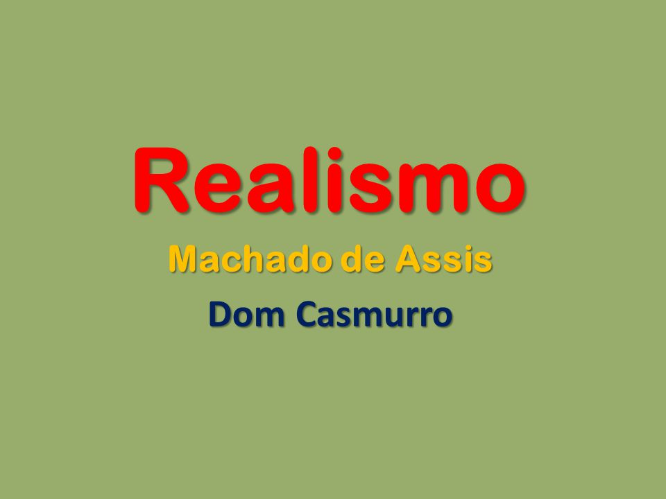 Realismo Machado de Assis Dom Casmurro