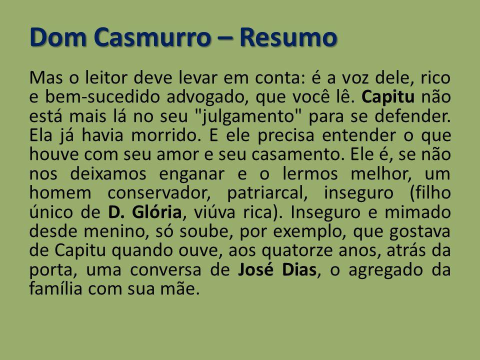 Dom Casmurro – Resumo Mas o leitor deve levar em conta: é a voz dele, rico e bem-sucedido advogado, que você lê. Capitu não está mais lá no seu