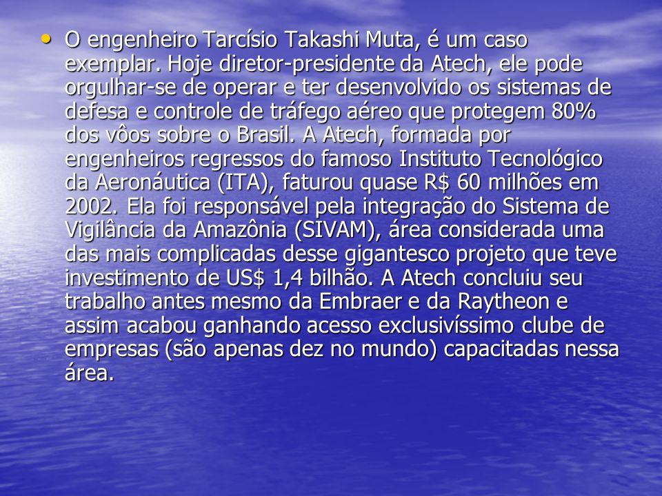 O engenheiro Tarcísio Takashi Muta, é um caso exemplar. Hoje diretor-presidente da Atech, ele pode orgulhar-se de operar e ter desenvolvido os sistema
