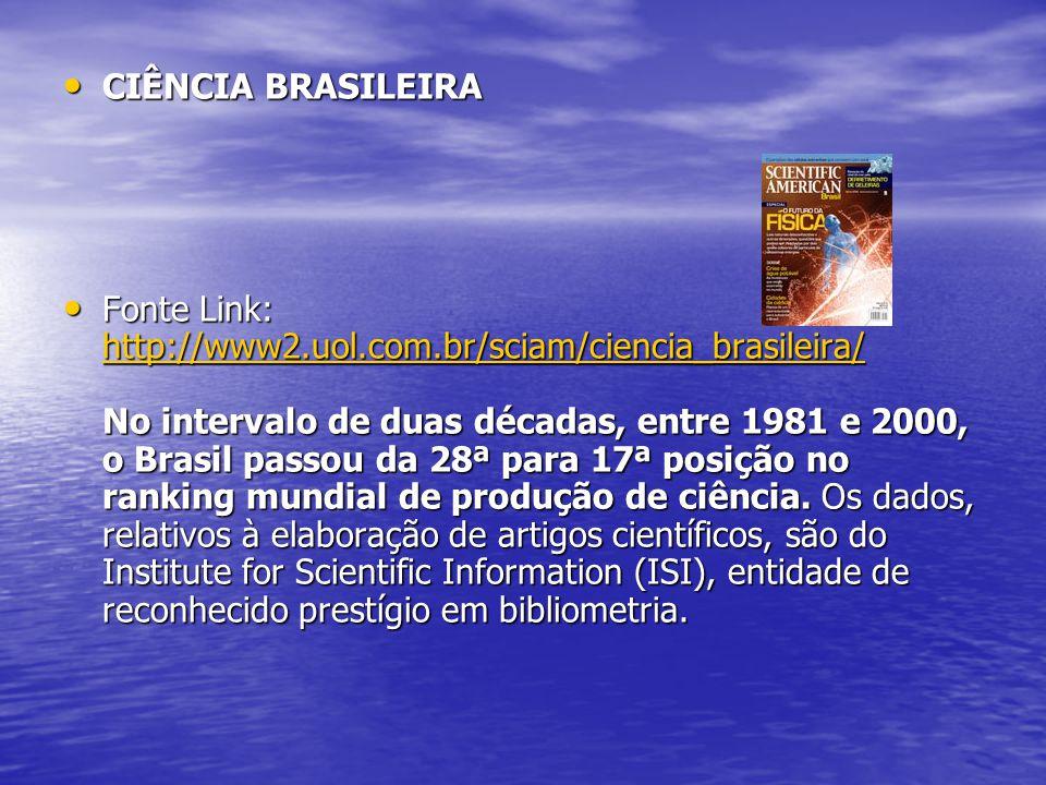 CIÊNCIA BRASILEIRA CIÊNCIA BRASILEIRA Fonte Link: http://www2.uol.com.br/sciam/ciencia_brasileira/ No intervalo de duas décadas, entre 1981 e 2000, o