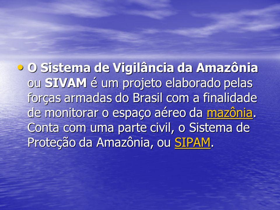O Sistema de Vigilância da Amazônia ou SIVAM é um projeto elaborado pelas forças armadas do Brasil com a finalidade de monitorar o espaço aéreo da maz
