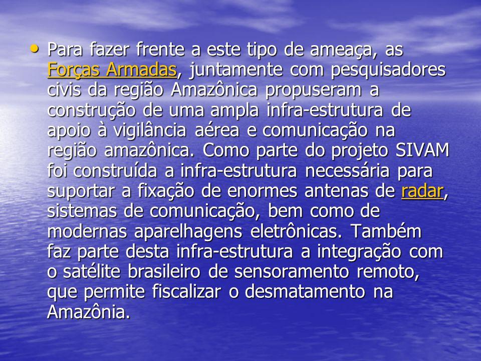 Para fazer frente a este tipo de ameaça, as Forças Armadas, juntamente com pesquisadores civis da região Amazônica propuseram a construção de uma ampl