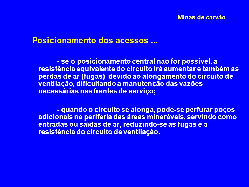 Minas de carvão Posicionamento dos acessos... - se o posicionamento central não for possível, a resistência equivalente do circuito irá aumentar e tam