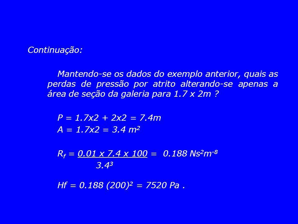 Continuação: Mantendo-se os dados do exemplo anterior, quais as perdas de pressão por atrito alterando-se apenas a área de seção da galeria para 1.7 x