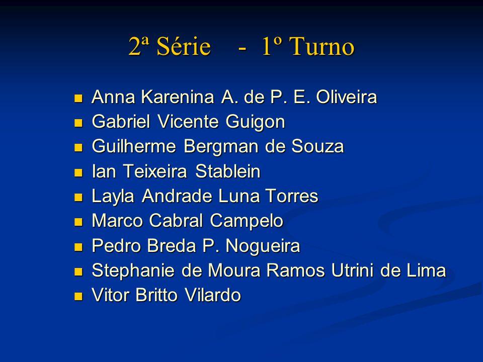 2ª Série - 1º Turno Anna Karenina A.de P. E. Oliveira Anna Karenina A.