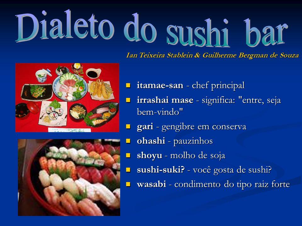 itamae-san - chef principal irrashai mase - significa: entre, seja bem-vindo gari - gengibre em conserva ohashi - pauzinhos shoyu - molho de soja sushi-suki.