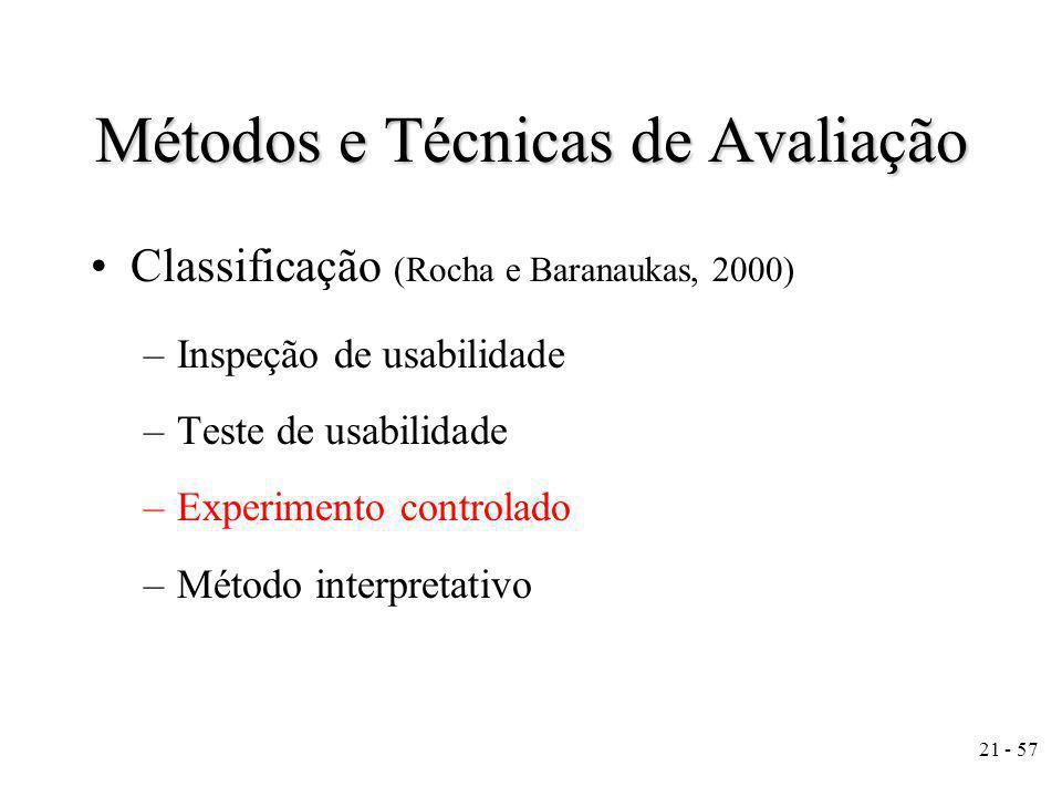 21 - 57 Métodos e Técnicas de Avaliação Classificação (Rocha e Baranaukas, 2000) –Inspeção de usabilidade –Teste de usabilidade –Experimento controlado –Método interpretativo