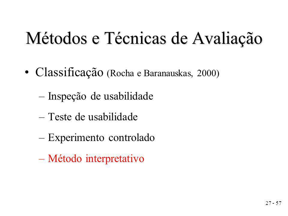 27 - 57 Métodos e Técnicas de Avaliação Classificação (Rocha e Baranauskas, 2000) –Inspeção de usabilidade –Teste de usabilidade –Experimento controlado –Método interpretativo