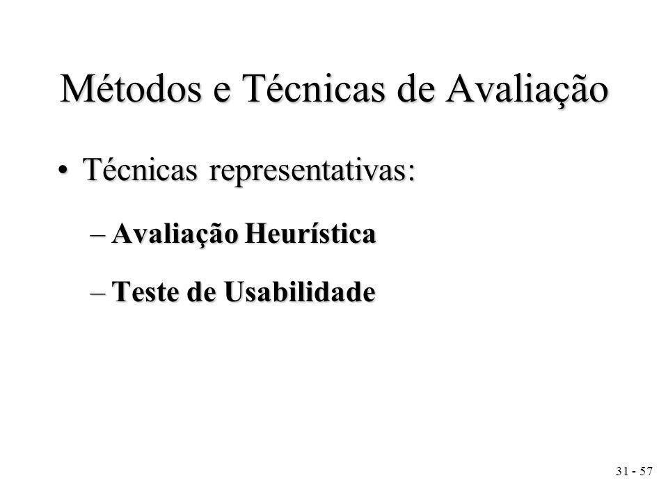 31 - 57 Métodos e Técnicas de Avaliação Técnicas representativas:Técnicas representativas: –Avaliação Heurística –Teste de Usabilidade