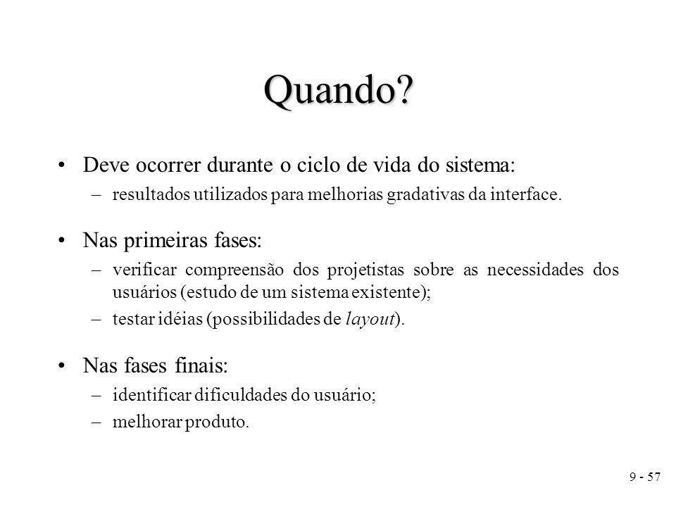 20 - 57 Teste de Usabilidade Método centrado no usuário; Inclui –Métodos experimentais ou empíricos; –Métodos observacionais; –Técnicas de questionamento.