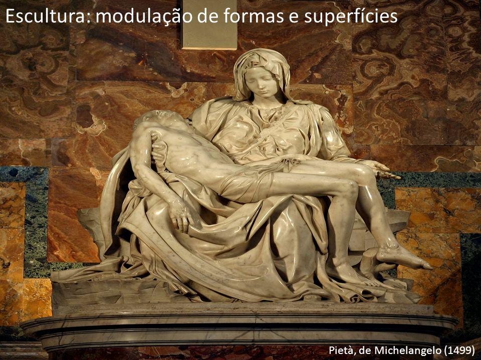 Pietà, de Michelangelo (1499) Escultura: modulação de formas e superfícies