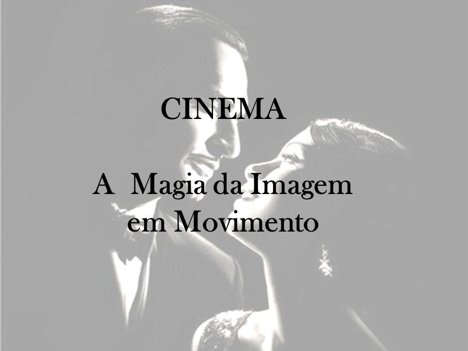 CINEMA A Magia da Imagem em Movimento