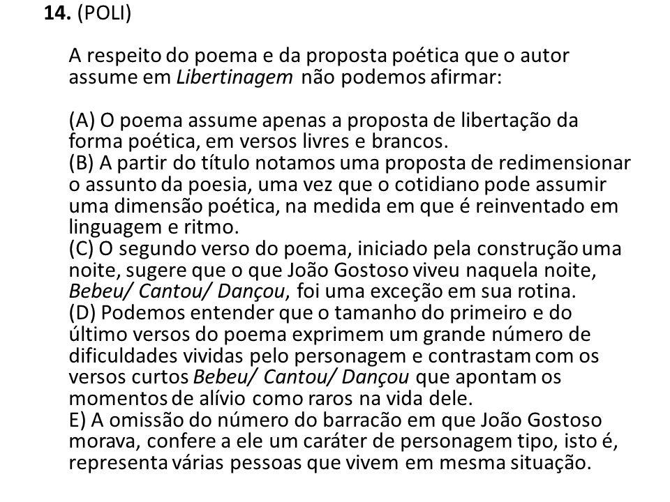 14. (POLI) A respeito do poema e da proposta poética que o autor assume em Libertinagem não podemos afirmar: (A) O poema assume apenas a proposta de l