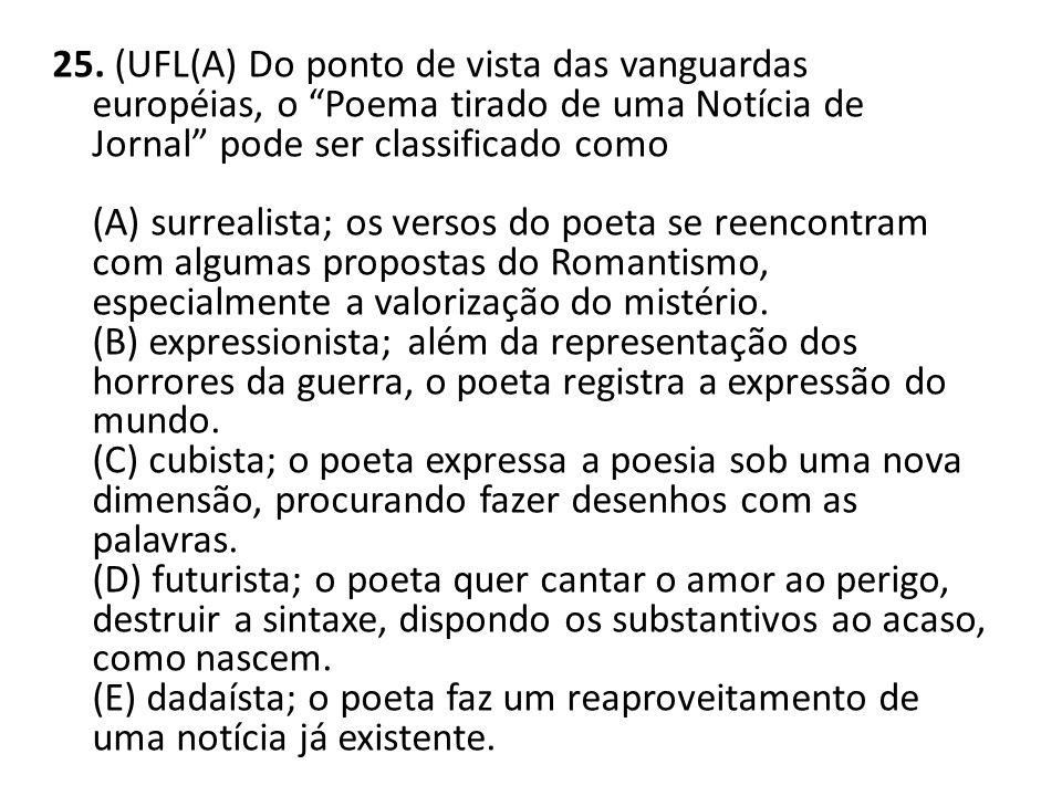 """25. (UFL(A) Do ponto de vista das vanguardas européias, o """"Poema tirado de uma Notícia de Jornal"""" pode ser classificado como (A) surrealista; os verso"""