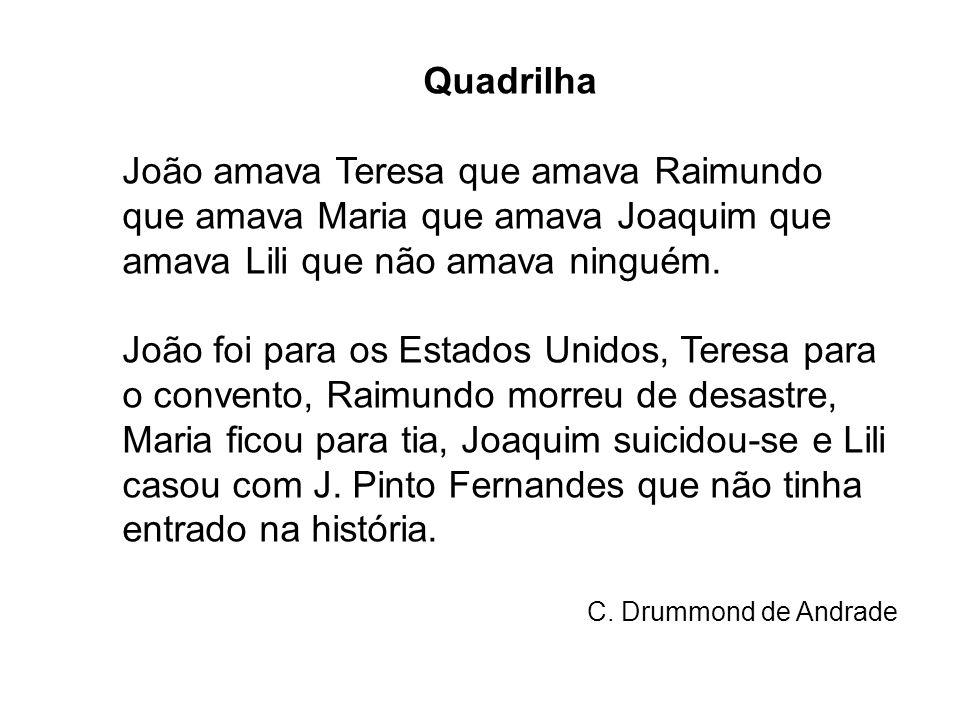Quadrilha João amava Teresa que amava Raimundo que amava Maria que amava Joaquim que amava Lili que não amava ninguém.