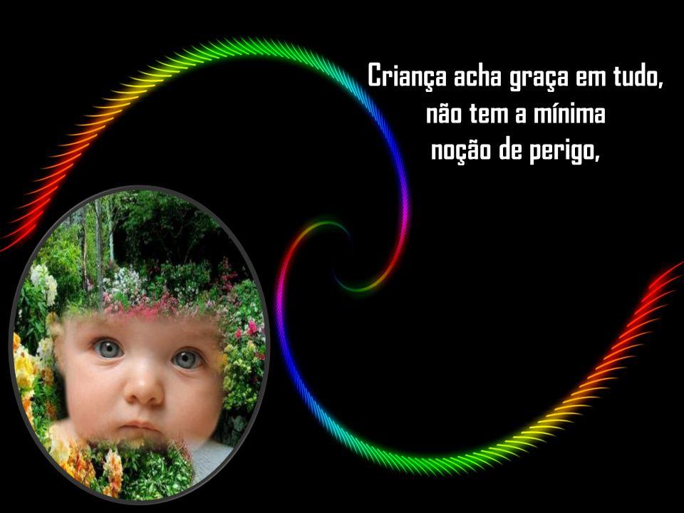 Criança não tem piores momentos, não tem solidão, tudo para ela é festa.
