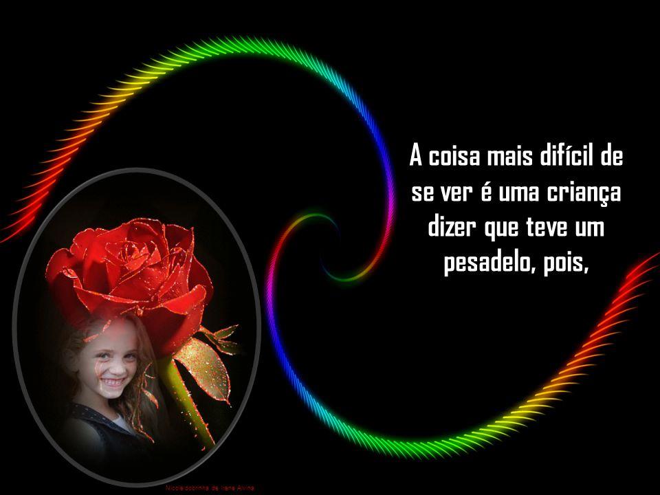 toda criança vive em um mundo imaginário e acredita que tudo é possível acontecer, somente coisas boas.