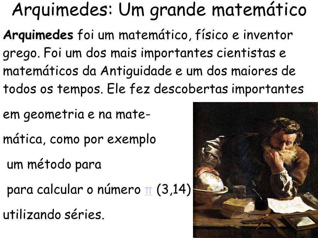 Arquimedes: Um grande matemático Arquimedes foi um matemático, físico e inventor grego.