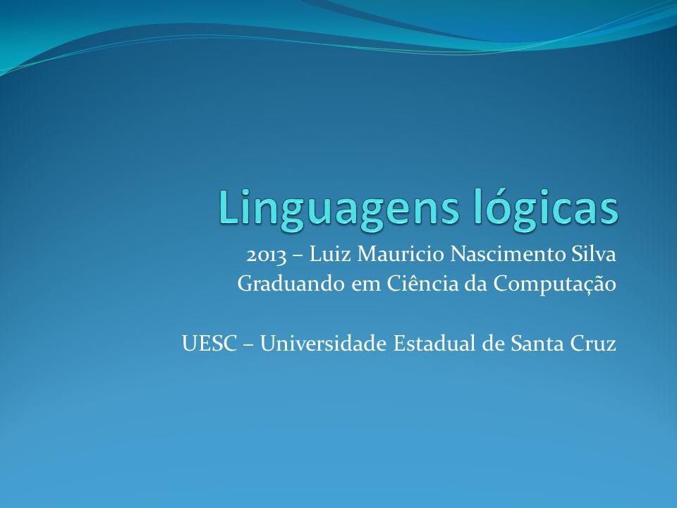 2013 – Luiz Mauricio Nascimento Silva Graduando em Ciência da Computação UESC – Universidade Estadual de Santa Cruz