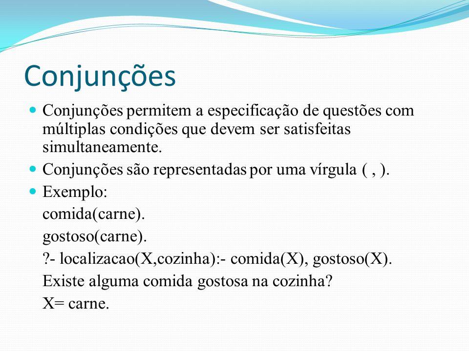 Conjunções Conjunções permitem a especificação de questões com múltiplas condições que devem ser satisfeitas simultaneamente. Conjunções são represent