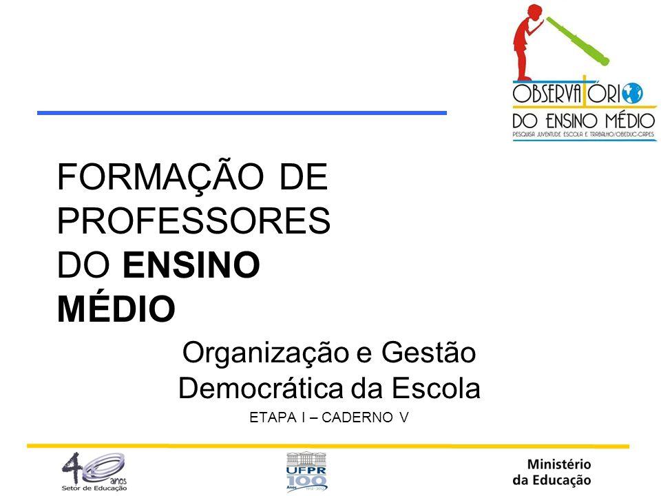 FORMAÇÃO DE PROFESSORES DO ENSINO MÉDIO Organização e Gestão Democrática da Escola ETAPA I – CADERNO V
