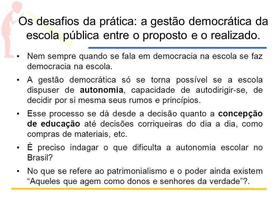 Os desafios da prática: a gestão democrática da escola pública entre o proposto e o realizado. Nem sempre quando se fala em democracia na escola se fa