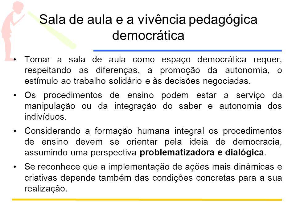 Sala de aula e a vivência pedagógica democrática Tomar a sala de aula como espaço democrática requer, respeitando as diferenças, a promoção da autonom