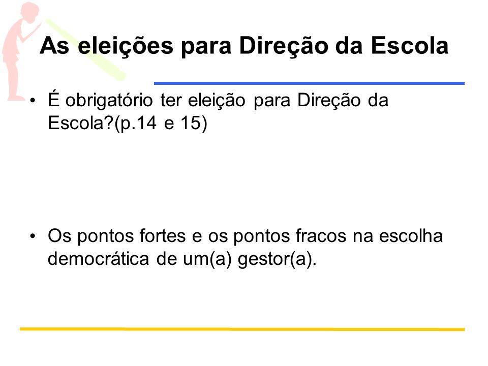 As eleições para Direção da Escola É obrigatório ter eleição para Direção da Escola?(p.14 e 15) Os pontos fortes e os pontos fracos na escolha democrá