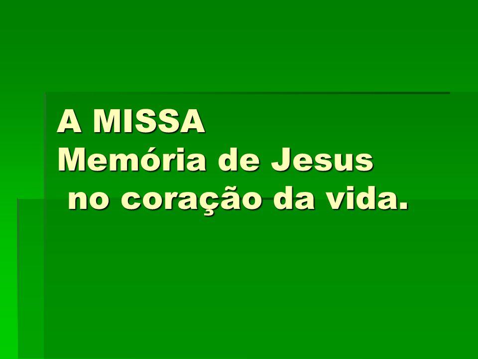 A MISSA Memória de Jesus no coração da vida.