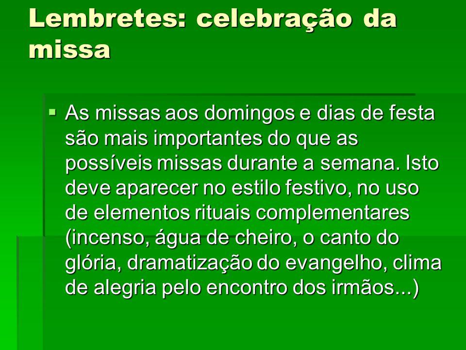 Lembretes: celebração da missa  As missas aos domingos e dias de festa são mais importantes do que as possíveis missas durante a semana. Isto deve ap