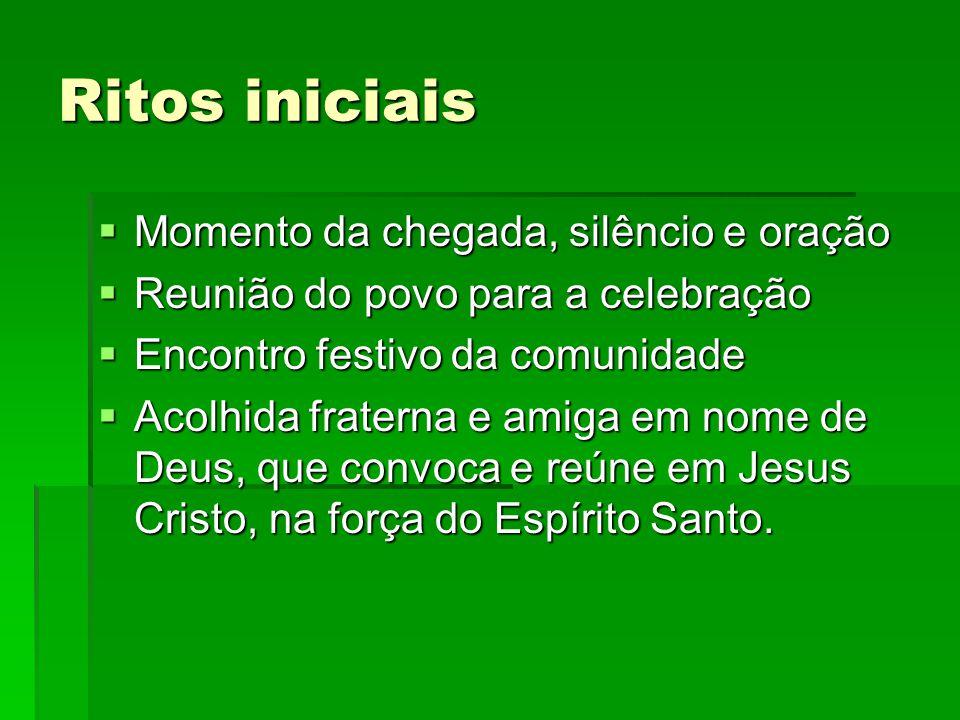 Ritos iniciais MMMMomento da chegada, silêncio e oração RRRReunião do povo para a celebração EEEEncontro festivo da comunidade AAAAcol