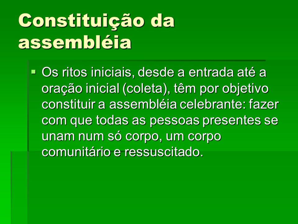 Constituição da assembléia  Os ritos iniciais, desde a entrada até a oração inicial (coleta), têm por objetivo constituir a assembléia celebrante: fa
