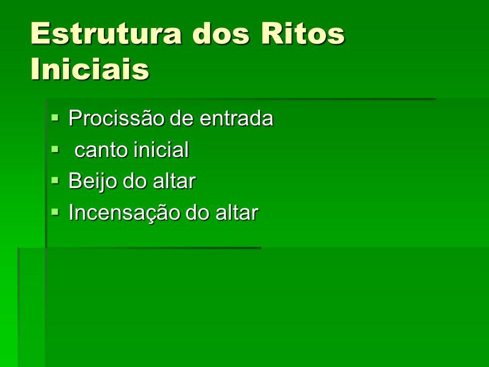 Estrutura dos Ritos Iniciais  Procissão de entrada  canto inicial  Beijo do altar  Incensação do altar
