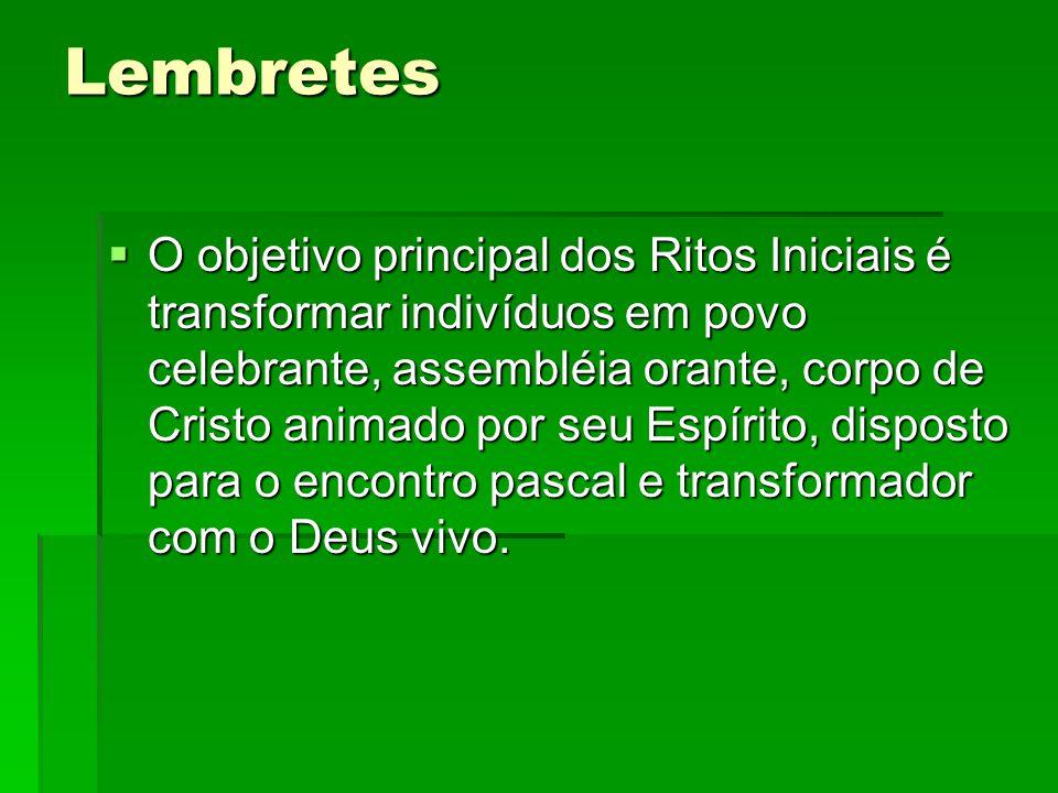 Lembretes OOOO objetivo principal dos Ritos Iniciais é transformar indivíduos em povo celebrante, assembléia orante, corpo de Cristo animado por s