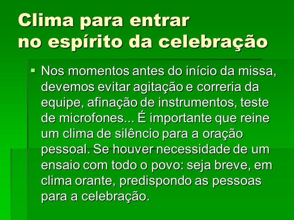 Clima para entrar no espírito da celebração  Nos momentos antes do início da missa, devemos evitar agitação e correria da equipe, afinação de instrum