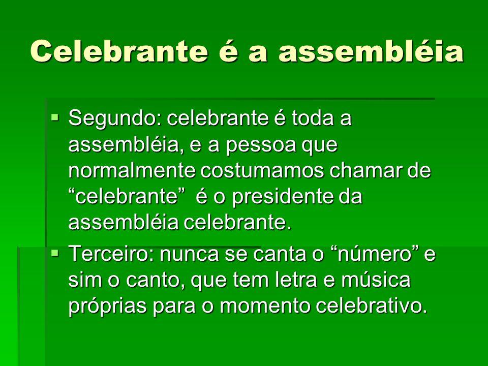 """Celebrante é a assembléia  Segundo: celebrante é toda a assembléia, e a pessoa que normalmente costumamos chamar de """"celebrante"""" é o presidente da as"""
