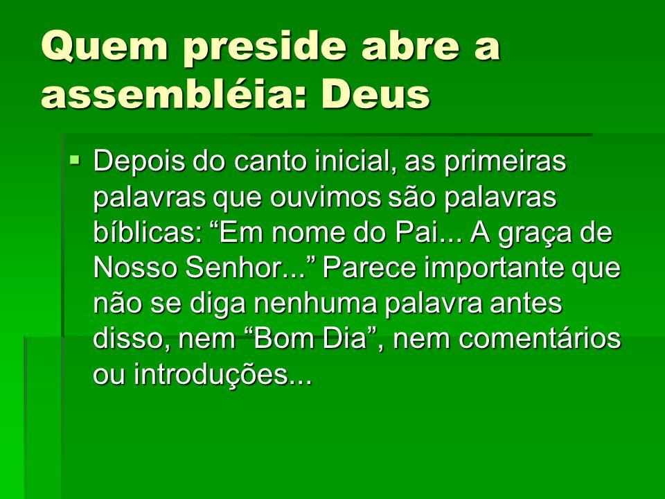 """Quem preside abre a assembléia: Deus  Depois do canto inicial, as primeiras palavras que ouvimos são palavras bíblicas: """"Em nome do Pai... A graça de"""