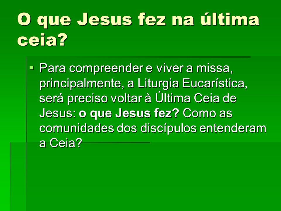 O que Jesus fez na última ceia?  Para compreender e viver a missa, principalmente, a Liturgia Eucarística, será preciso voltar à Última Ceia de Jesus