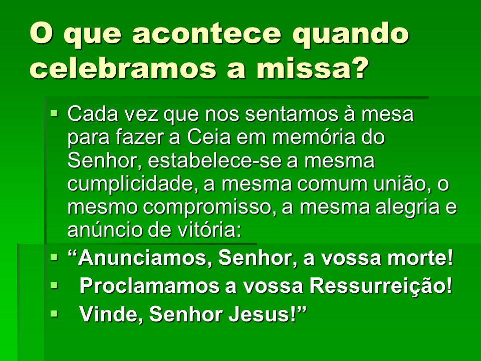 O que acontece quando celebramos a missa?  Cada vez que nos sentamos à mesa para fazer a Ceia em memória do Senhor, estabelece-se a mesma cumplicidad