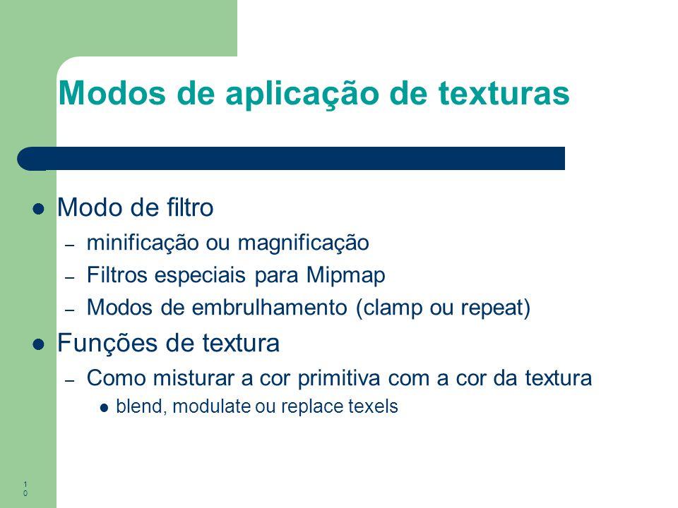 10 Modo de filtro – minificação ou magnificação – Filtros especiais para Mipmap – Modos de embrulhamento (clamp ou repeat) Funções de textura – Como m