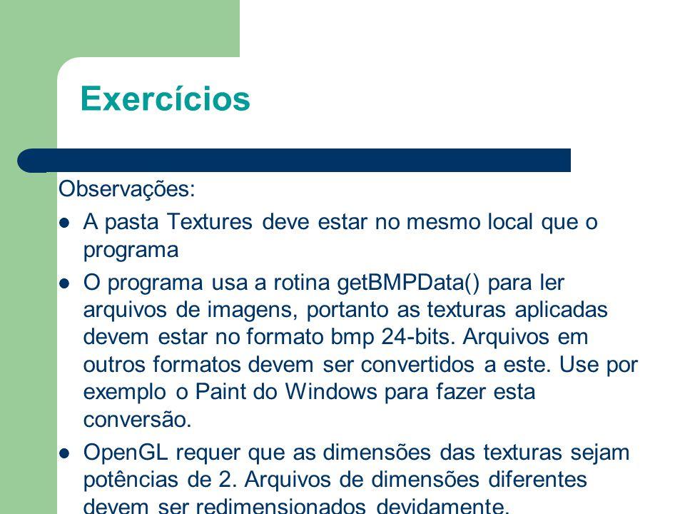 Exercícios Observações: A pasta Textures deve estar no mesmo local que o programa O programa usa a rotina getBMPData() para ler arquivos de imagens, p