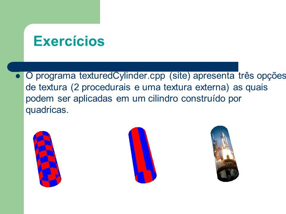 Exercícios O programa texturedCylinder.cpp (site) apresenta três opções de textura (2 procedurais e uma textura externa) as quais podem ser aplicadas