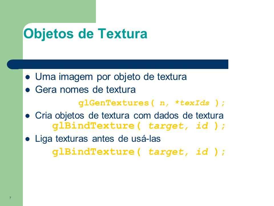 7 Objetos de Textura Uma imagem por objeto de textura Gera nomes de textura glGenTextures( n, *texIds ); Cria objetos de textura com dados de textura