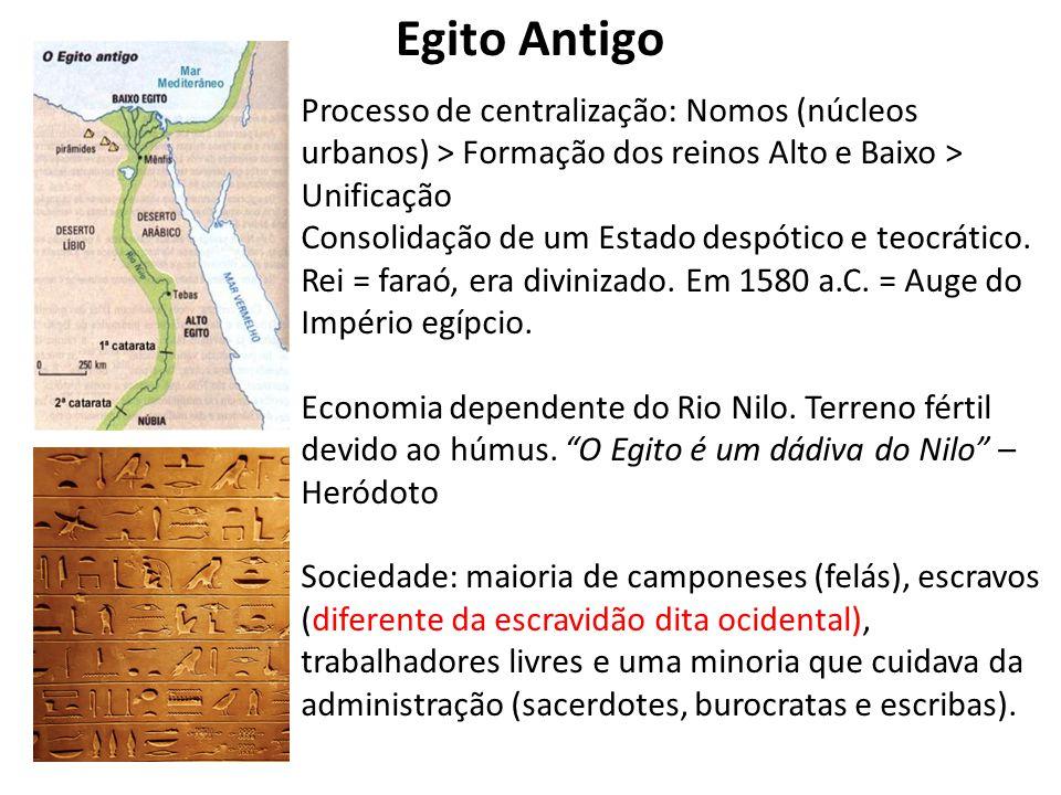 Egito Antigo Processo de centralização: Nomos (núcleos urbanos) > Formação dos reinos Alto e Baixo > Unificação Consolidação de um Estado despótico e teocrático.